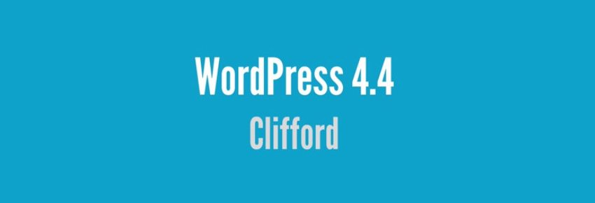WordPress 4.4 Clifford is available and these are the new features